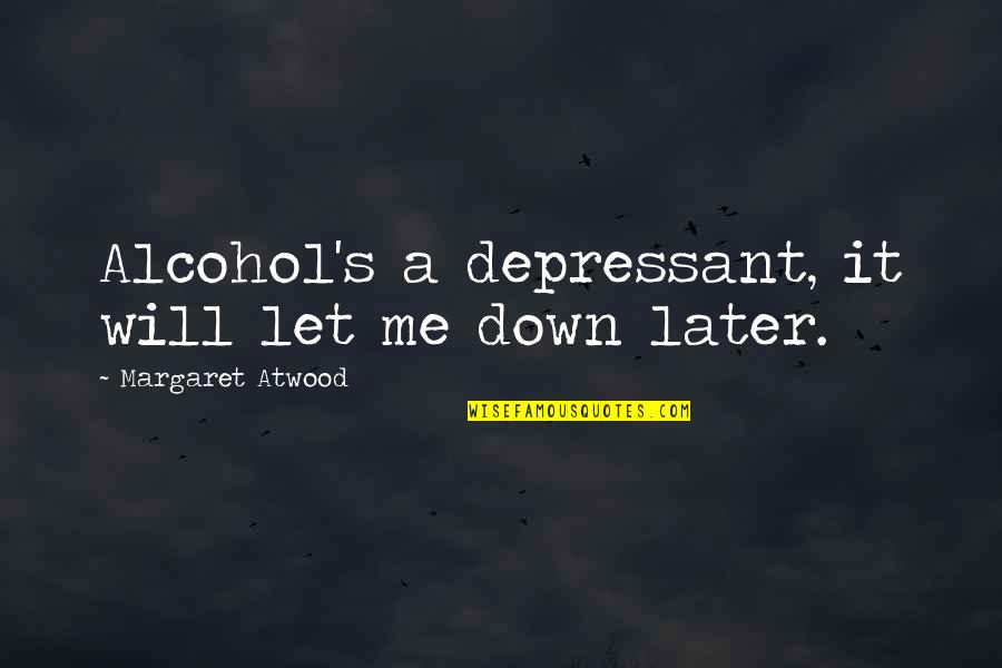 Fast & Furious 7 Quotes By Margaret Atwood: Alcohol's a depressant, it will let me down