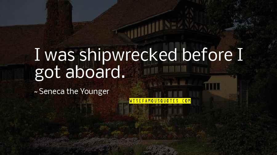 Fast & Furious 7 Quotes By Seneca The Younger: I was shipwrecked before I got aboard.