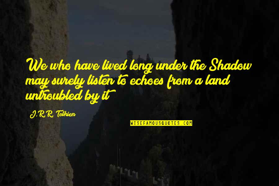 Fast Paced Lifestyle Quotes By J.R.R. Tolkien: We who have lived long under the Shadow