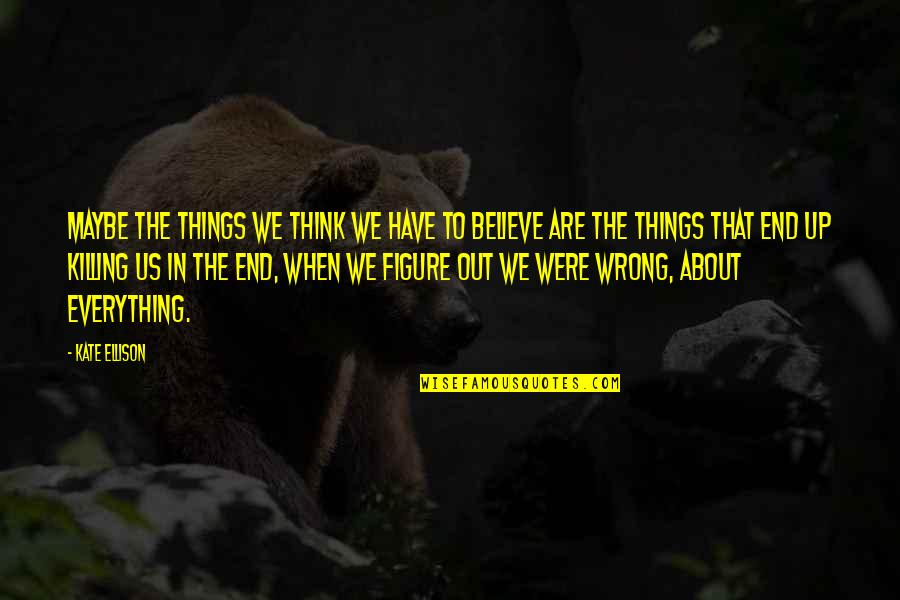 Fast Paced Lifestyle Quotes By Kate Ellison: Maybe the things we think we have to