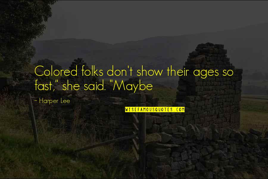 """Fast Show Quotes By Harper Lee: Colored folks don't show their ages so fast,"""""""
