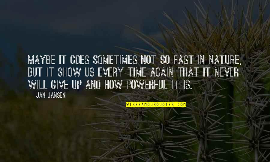 Fast Show Quotes By Jan Jansen: Maybe iT Goes Sometimes not so fast in