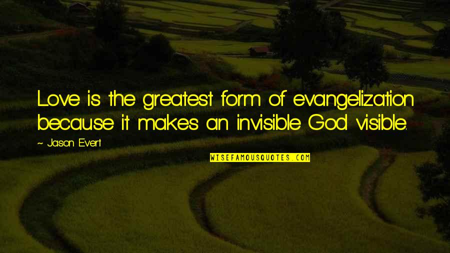 Fast Show Quotes By Jason Evert: Love is the greatest form of evangelization because
