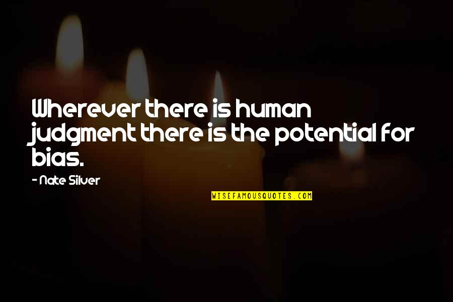 Fast Show Quotes By Nate Silver: Wherever there is human judgment there is the