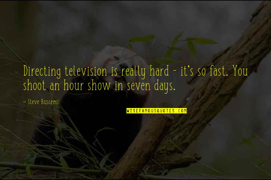 Fast Show Quotes By Steve Buscemi: Directing television is really hard - it's so
