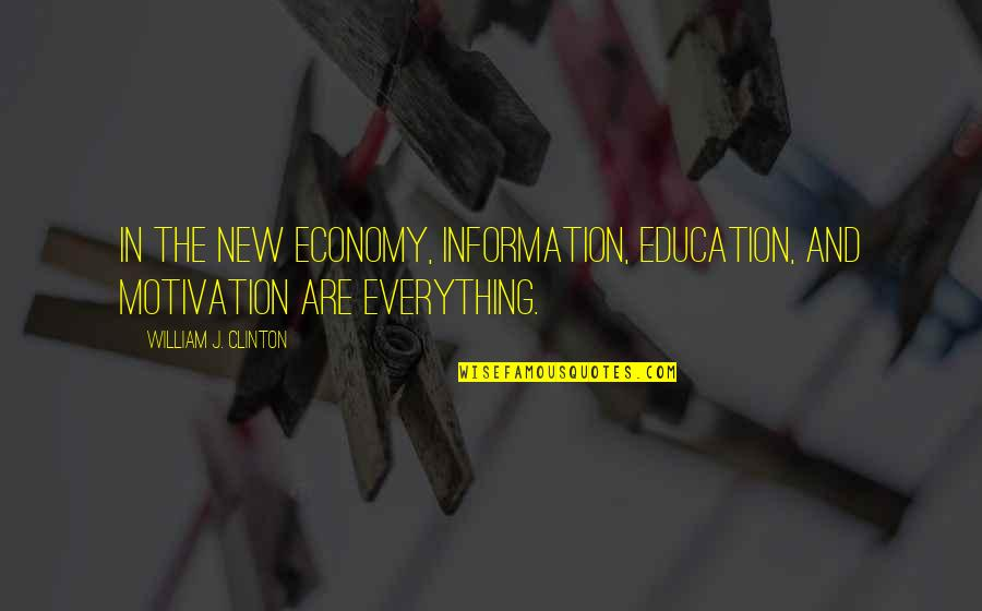 Fast Show Quotes By William J. Clinton: In the new economy, information, education, and motivation