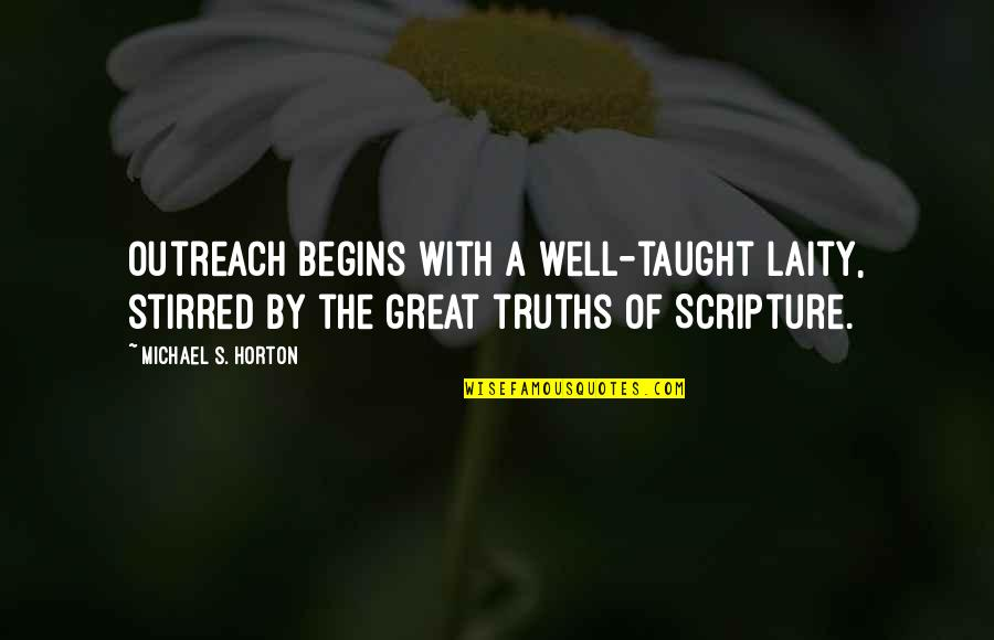 Fastening Quotes By Michael S. Horton: Outreach begins with a well-taught laity, stirred by