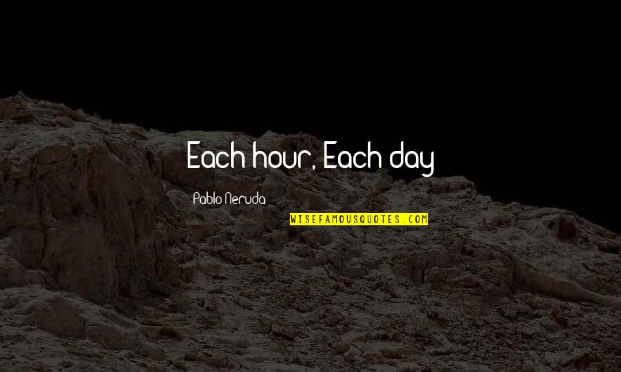 Fastening Quotes By Pablo Neruda: Each hour, Each day