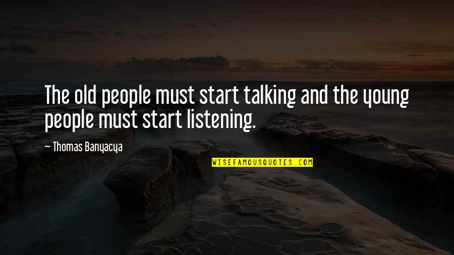 Fastening Quotes By Thomas Banyacya: The old people must start talking and the
