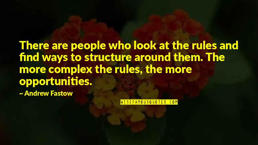 Fastow Quotes By Andrew Fastow: There are people who look at the rules