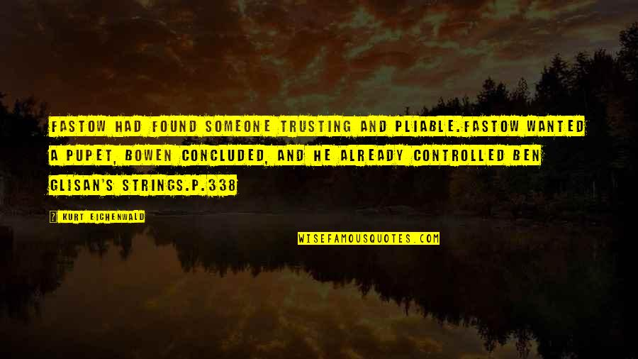Fastow Quotes By Kurt Eichenwald: Fastow had found someone trusting and pliable.Fastow wanted