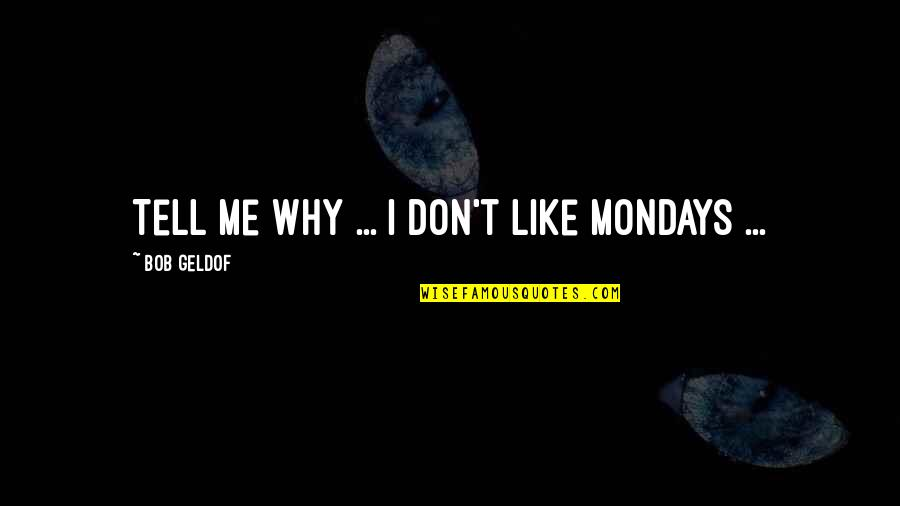 Fastpitch Mom Quotes By Bob Geldof: Tell me why ... I don't like Mondays