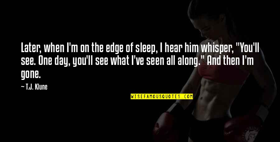 Fastpitch Mom Quotes By T.J. Klune: Later, when I'm on the edge of sleep,
