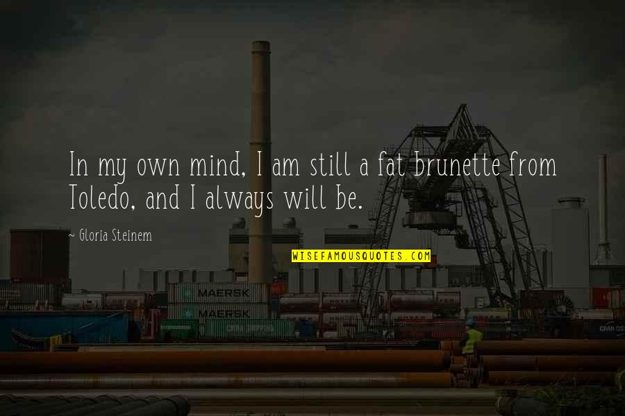 Fat Albert Mushmouth Quotes By Gloria Steinem: In my own mind, I am still a