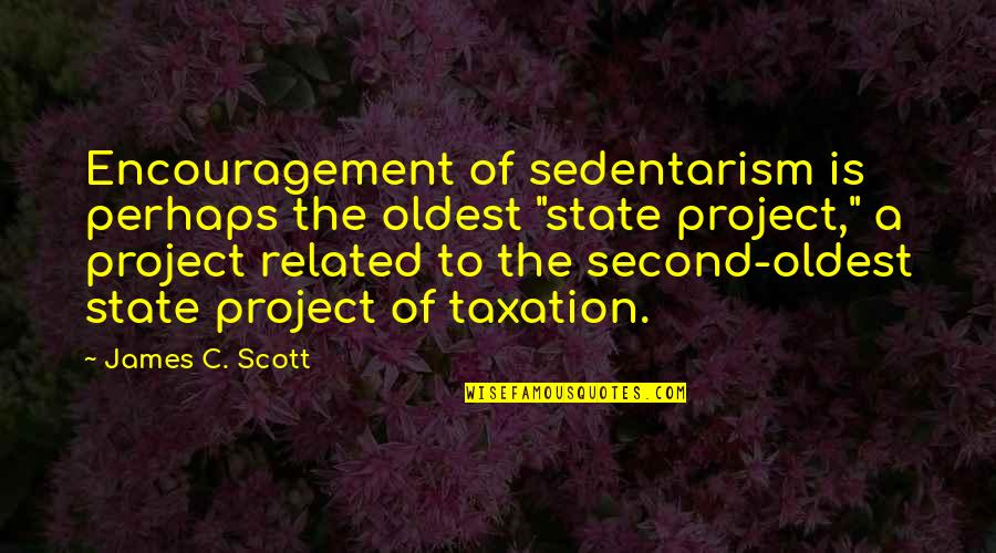"Fat Albert Mushmouth Quotes By James C. Scott: Encouragement of sedentarism is perhaps the oldest ""state"