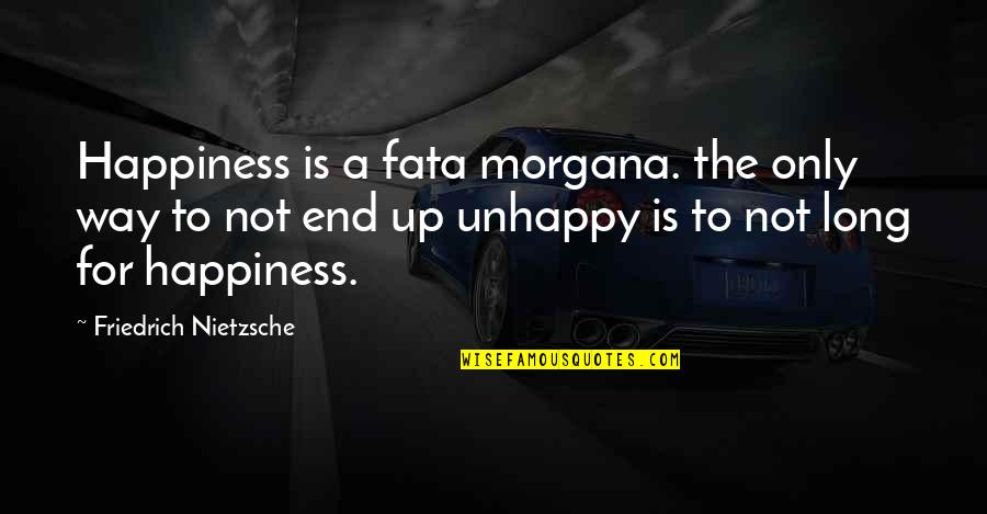 Fata Quotes By Friedrich Nietzsche: Happiness is a fata morgana. the only way