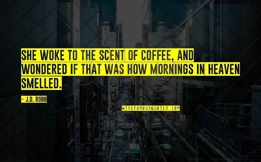 Fata Quotes By J.D. Robb: She woke to the scent of coffee, and