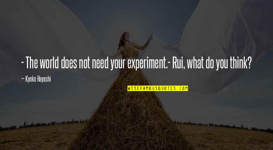 Fata Quotes By Kyoko Hayashi: - The world does not need your experiment.-