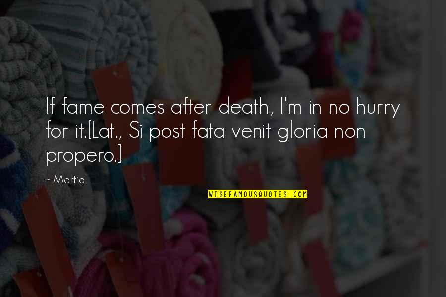 Fata Quotes By Martial: If fame comes after death, I'm in no