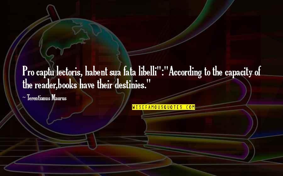 """Fata Quotes By Terentianus Maurus: Pro captu lectoris, habent sua fata libelli"""":""""According to"""