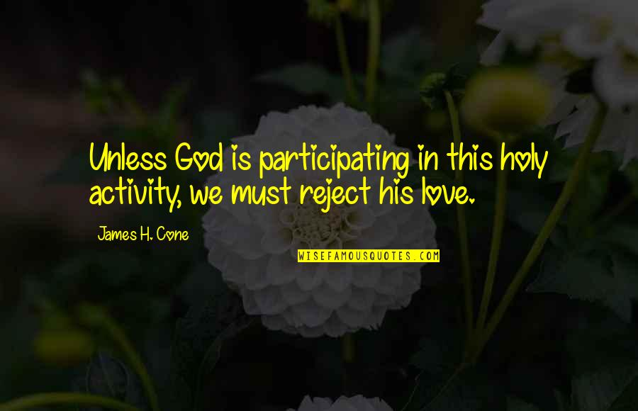 Fate Antigone Quotes By James H. Cone: Unless God is participating in this holy activity,