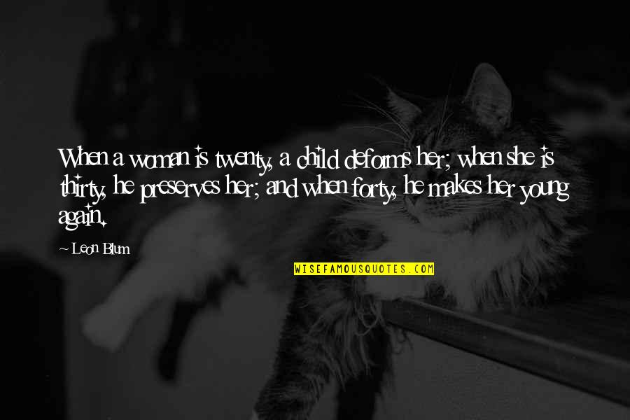 Fate Antigone Quotes By Leon Blum: When a woman is twenty, a child deforms