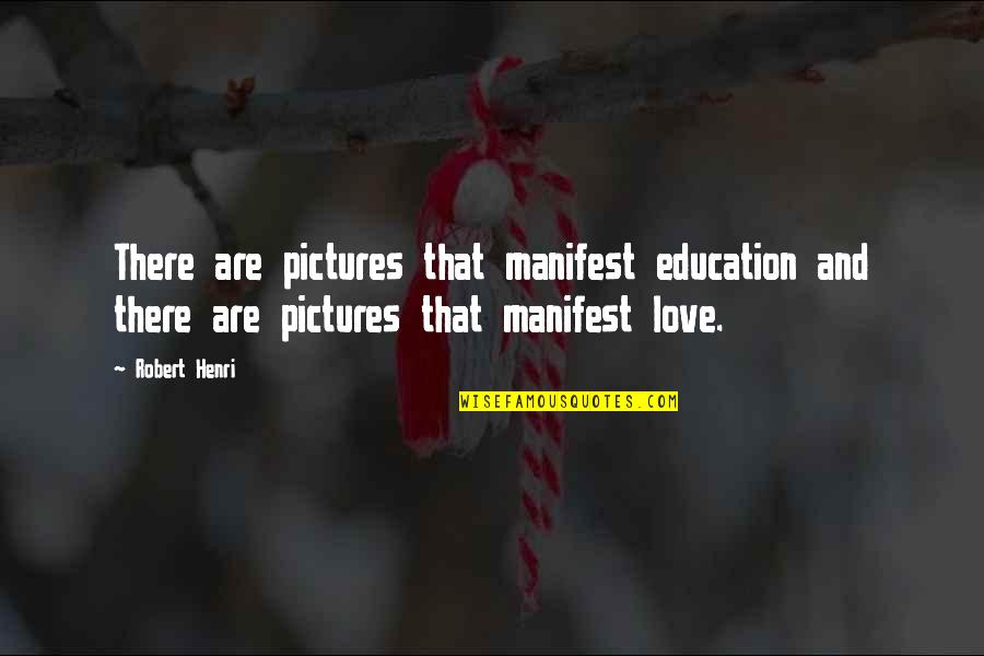 Fate Antigone Quotes By Robert Henri: There are pictures that manifest education and there