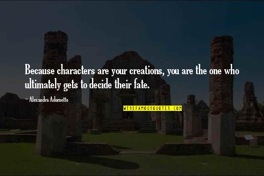 Fate Decide Quotes By Alexandra Adornetto: Because characters are your creations, you are the