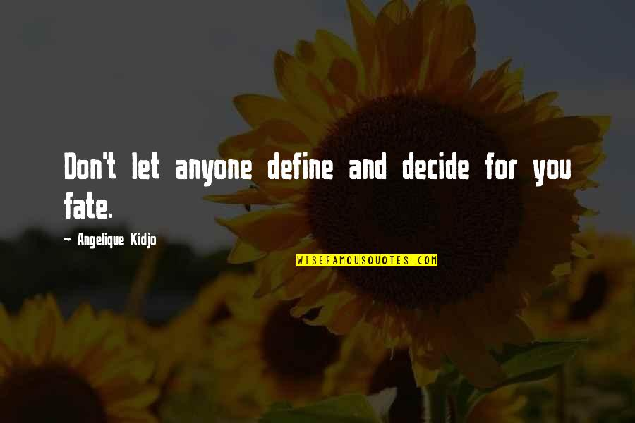 Fate Decide Quotes By Angelique Kidjo: Don't let anyone define and decide for you