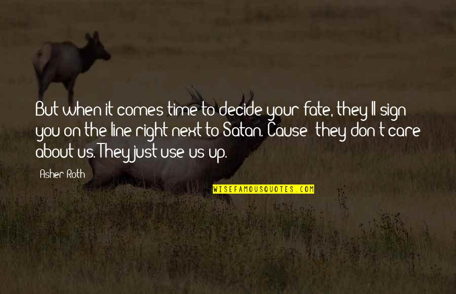 Fate Decide Quotes By Asher Roth: But when it comes time to decide your