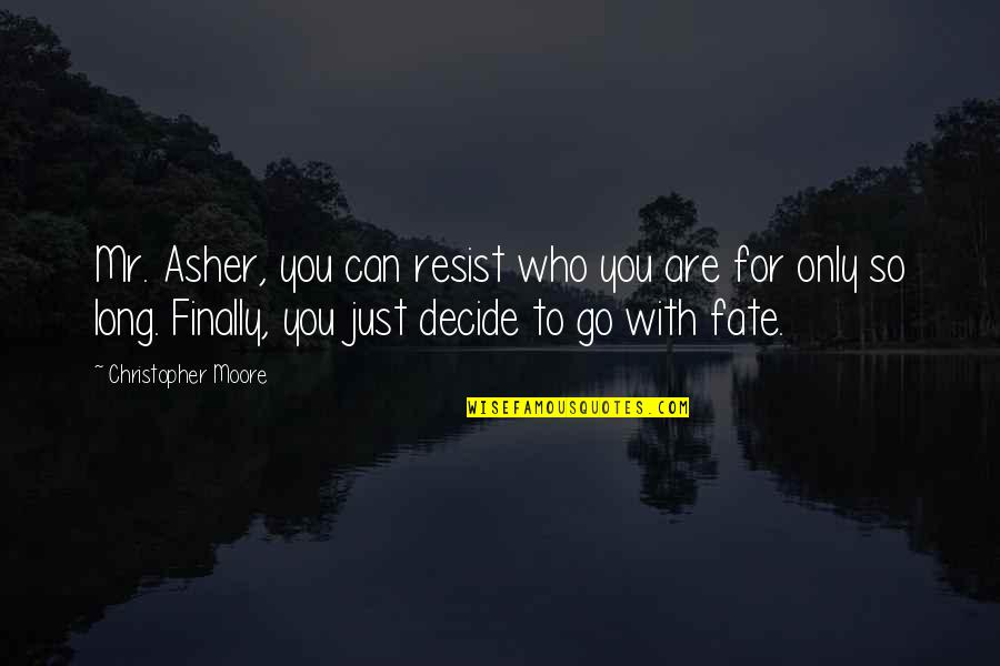Fate Decide Quotes By Christopher Moore: Mr. Asher, you can resist who you are