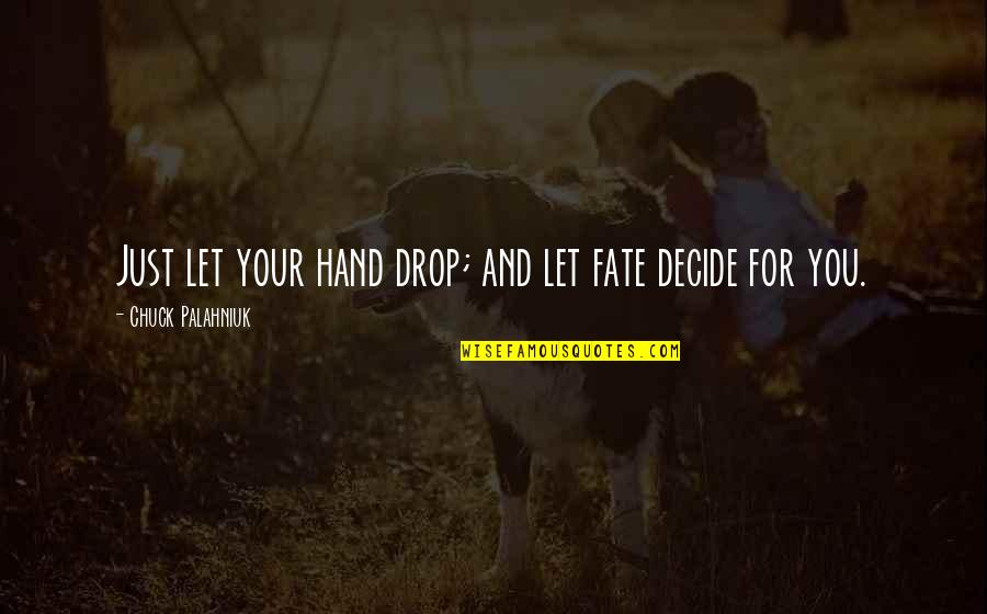 Fate Decide Quotes By Chuck Palahniuk: Just let your hand drop; and let fate