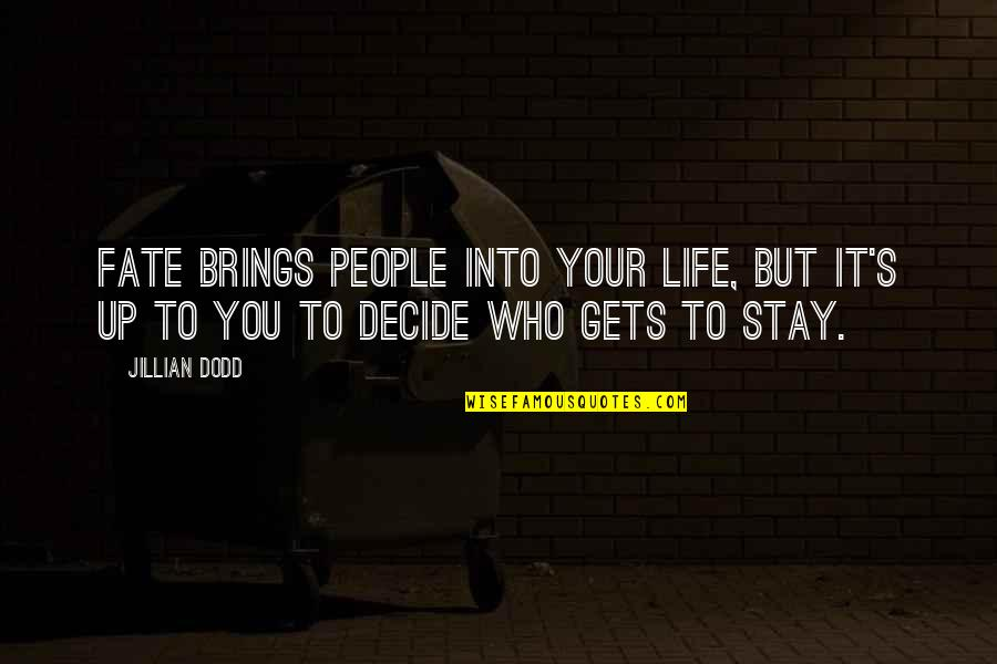 Fate Decide Quotes By Jillian Dodd: Fate brings people into your life, but it's