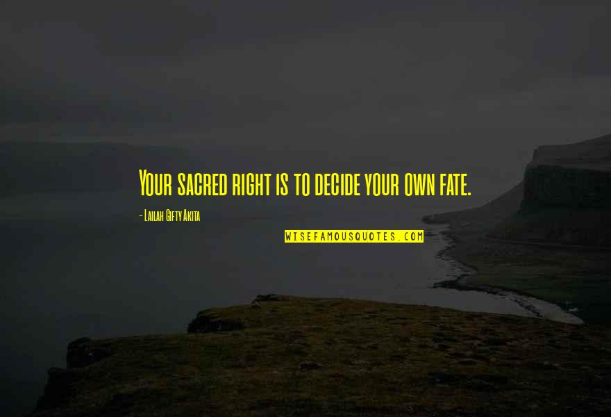Fate Decide Quotes By Lailah Gifty Akita: Your sacred right is to decide your own