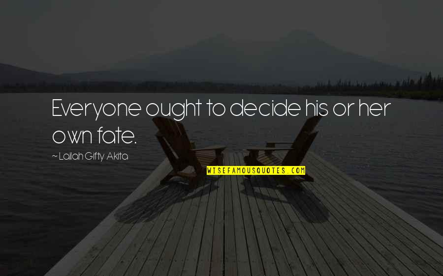 Fate Decide Quotes By Lailah Gifty Akita: Everyone ought to decide his or her own