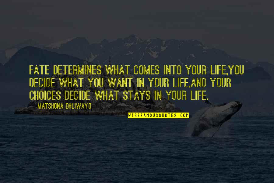 Fate Decide Quotes By Matshona Dhliwayo: Fate determines what comes into your life,you decide