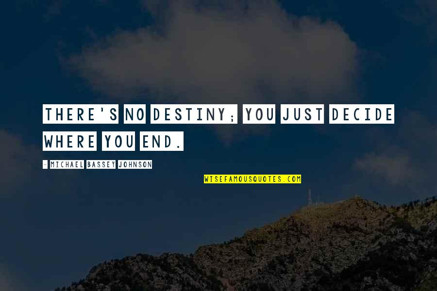 Fate Decide Quotes By Michael Bassey Johnson: There's no destiny; you just decide where you