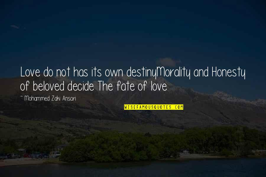 Fate Decide Quotes By Mohammed Zaki Ansari: Love do not has its own destinyMorality and