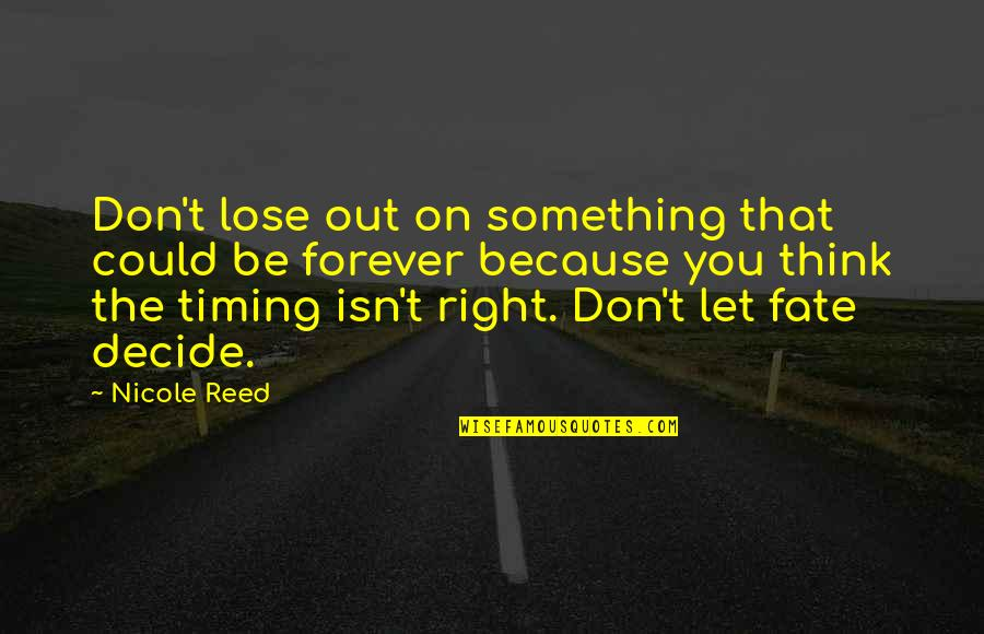 Fate Decide Quotes By Nicole Reed: Don't lose out on something that could be