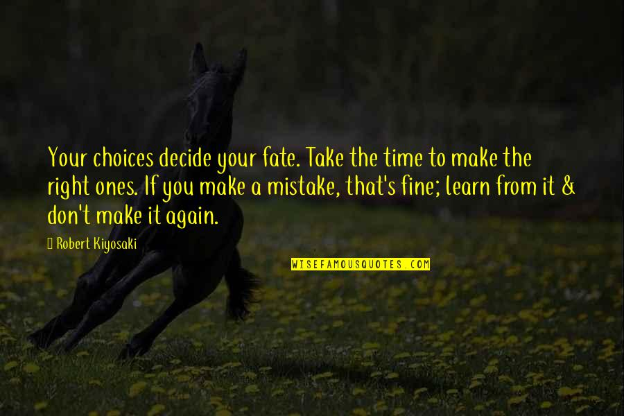 Fate Decide Quotes By Robert Kiyosaki: Your choices decide your fate. Take the time