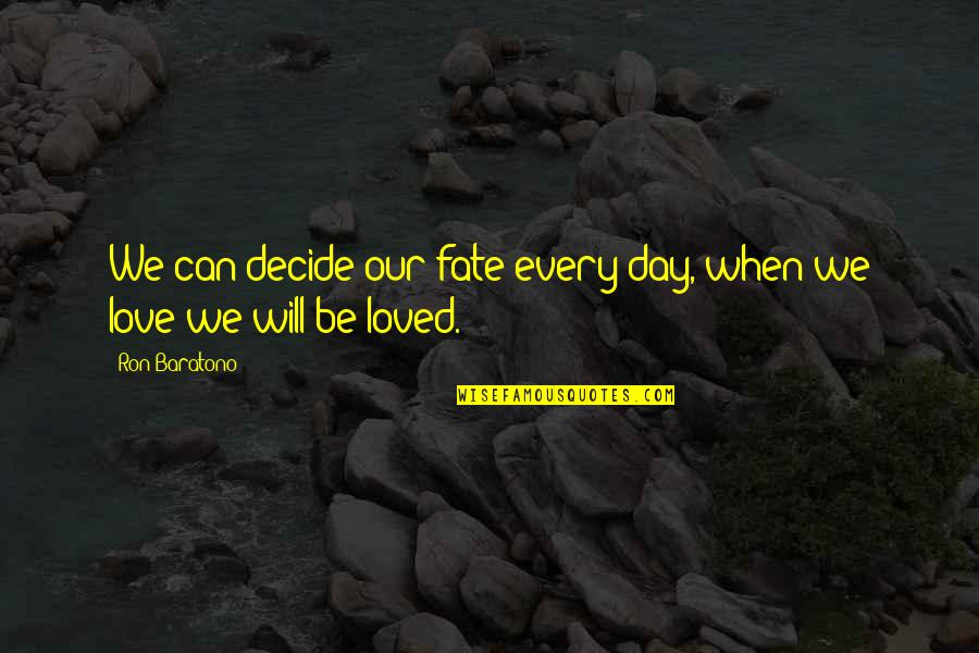 Fate Decide Quotes By Ron Baratono: We can decide our fate every day, when