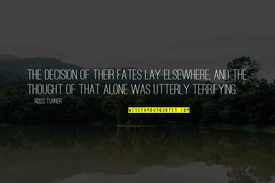 Fate Decide Quotes By Ross Turner: The decision of their fates lay elsewhere, and