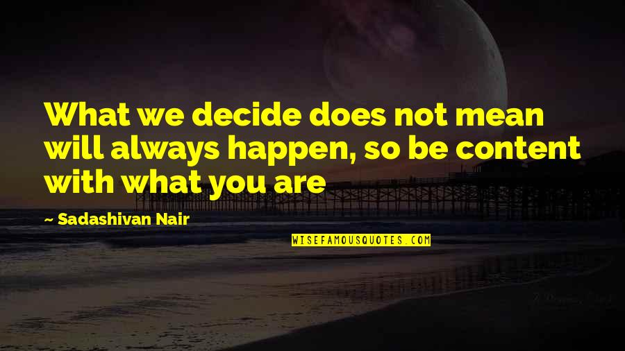 Fate Decide Quotes By Sadashivan Nair: What we decide does not mean will always