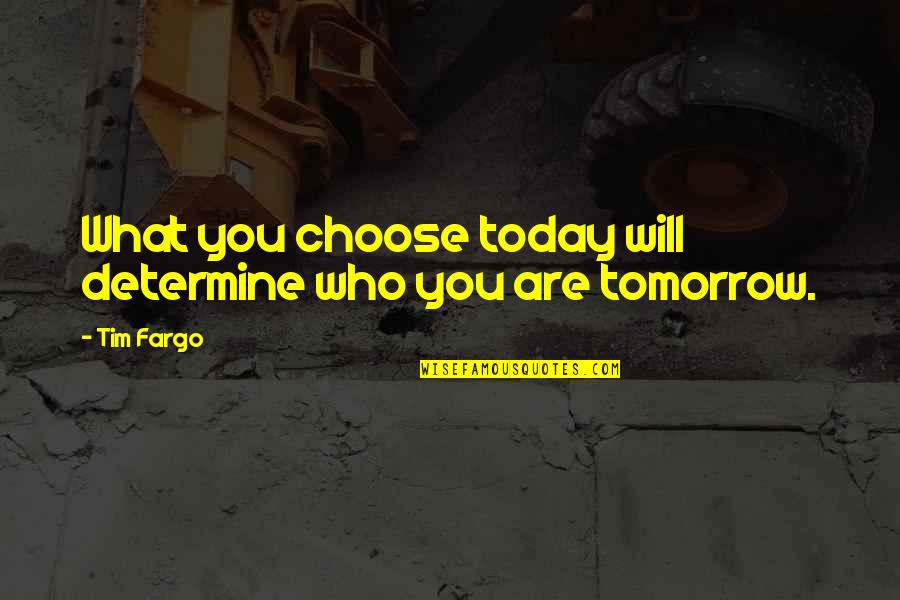 Fate Decide Quotes By Tim Fargo: What you choose today will determine who you
