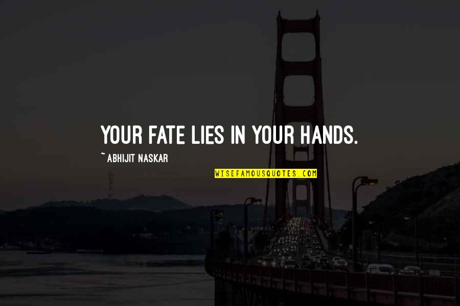 Fate Destiny Quotes Quotes By Abhijit Naskar: Your fate lies in your hands.