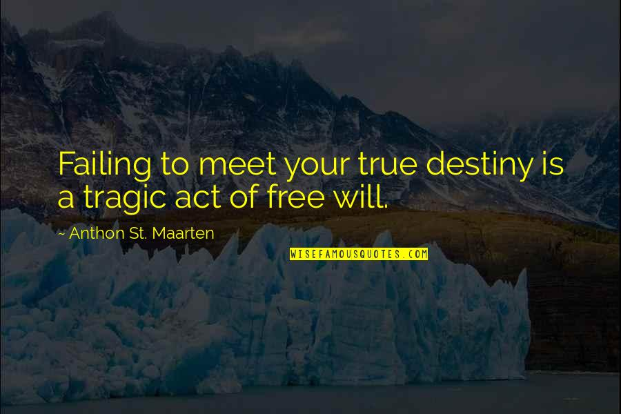 Fate Destiny Quotes Quotes By Anthon St. Maarten: Failing to meet your true destiny is a