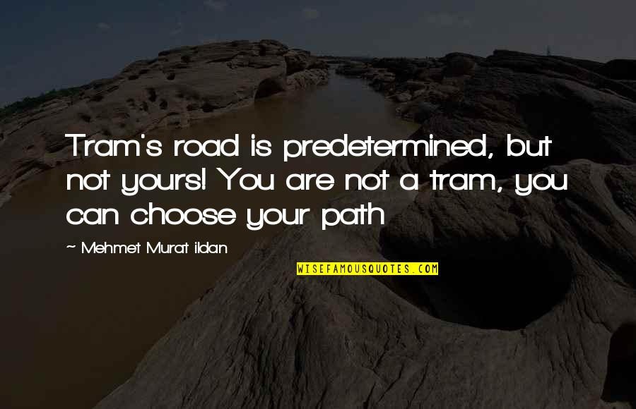Fate Destiny Quotes Quotes By Mehmet Murat Ildan: Tram's road is predetermined, but not yours! You