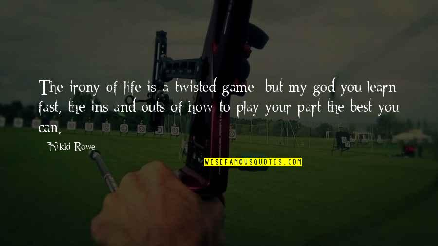 Fate Destiny Quotes Quotes By Nikki Rowe: The irony of life is a twisted game;