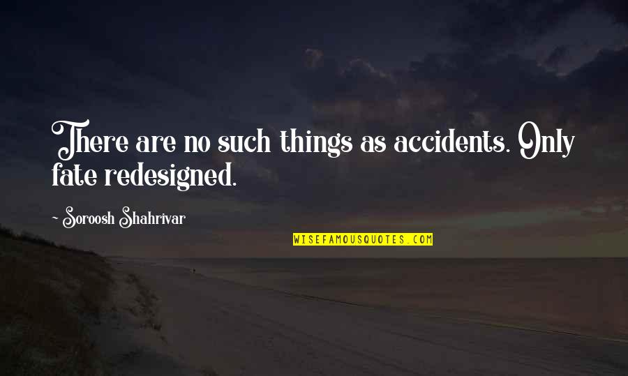 Fate Destiny Quotes Quotes By Soroosh Shahrivar: There are no such things as accidents. Only