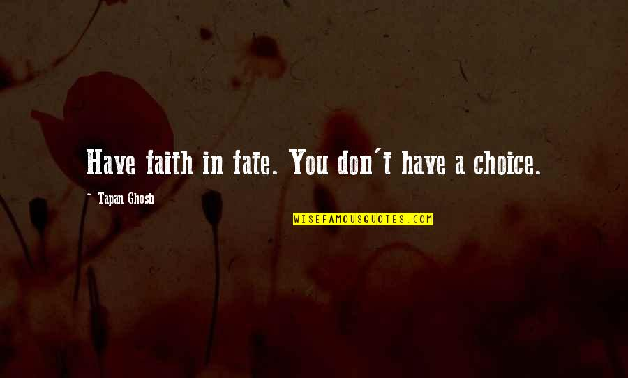 Fate Destiny Quotes Quotes By Tapan Ghosh: Have faith in fate. You don't have a